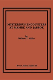 Mysterious Encounters at Mamre and Jabbok  -     By: William T. Miller