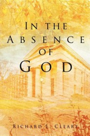 In the Absence of God  -     By: Richard L. Cleary
