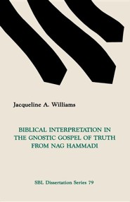 Biblical Interpretation in the Gnostic Gospel of Truth from Nag Hammadi, Paper  -     