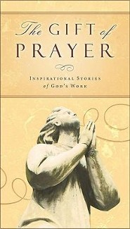 The Gift of Prayer: Inspiring Stories of God's Work   -