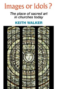 Images or Idols: The Place of Sacred Art in Churches Today