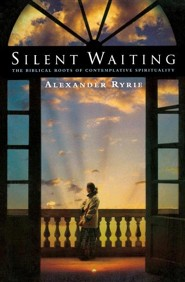 Silent Waiting: The Biblical Roots of Contemplative Spirituality