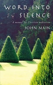Word Into Silence: A Manual for Christian Meditation