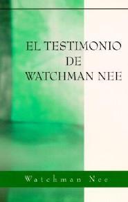 El Testimonio de Watchman Nee = Watchman Nee's Testimony