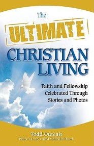 The Ultimate Christian Living: Faith and Fellowship Celebrated Through Stories and Photos  -