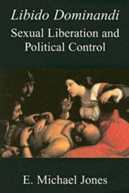 Libido Dominandi: Sexual Liberation and Political Control
