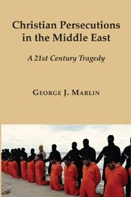 Christian Persecutions in the Middle East: A 21st Century Tragedy