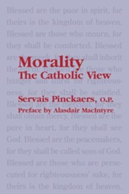 Morality: The Catholic View  -     By: Servais Pinckaers, Michael Sherwin, Alasdair MacIntyre