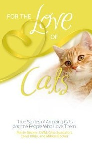 For the Love of Cats: True Stories of Amazing Cats and the People Who Love Them  -              By: Marty Becker, Gina Spadafori & Carol Kline