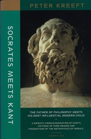 Socrates Meets Kant: The Father of Philosophy Meets His Most Influential Modern Child  -              By: Peter Kreeft