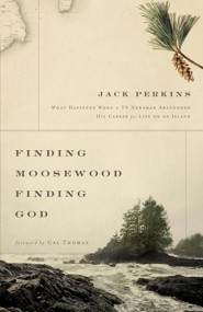 Finding Moosewood, Finding God: What Happened When a TV Newsman Abandoned His Career for Life on an Island