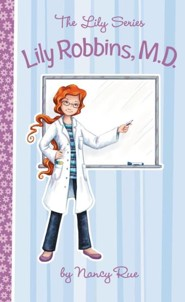 Lily Robbins, M.D.,The Lily Series #2   -     By: Nancy Rue