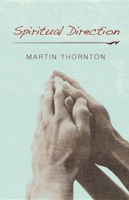 Spiritual Direction  -     By: Martin Thornton