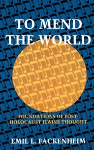 To Mend the World: Foundations of Post-Holocaust Jewish Thought