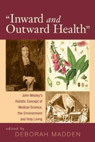 Inward and Outward Health: John Wesley's Holistic Concept of Medical Science, the Environment and Holy Living