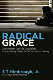Radical Grace: Justice for the Poor and Marginalized - Charles Wesley's Views for the Twenty-First Century  -     By: S.T. Kimbrough Jr.