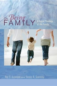 On Being Family: A Social Theology of the Family  -     By: Ray S. Anderson, Dennis B. Guernsey