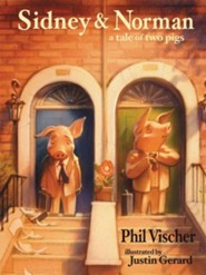Sidney & Norman: A Tale of Two Pigs  -     By: Phil Vischer     Illustrated By: Justin Gerard