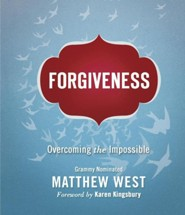 Forgiveness: Overcoming the Impossible  -              By: Matthew West