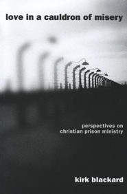 Love in a Cauldron of Misery: Perspectives on Christian Prison Ministry
