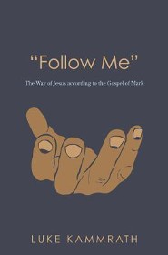 Follow Me: The Way of Jesus According to the Gospel of Mark