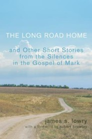 The Long Road Home: And Other Short Stories from the Silences in the Gospel of Mark