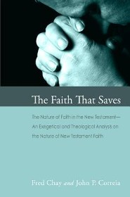 The Faith That Saves: The Nature of Faith in the New Testament: An Exegetical the Theological Analysis of the Nature of New Testament Faith