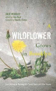A Wildflower Grows in Brooklyn: From Striving to Thriving After Sexual Abuse and Other Trauma