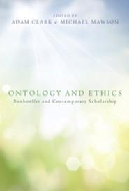 Ontology and Ethics: Bonhoeffer and Contemporary Scholarship