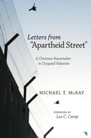 Letters from Apartheid Street: A Christian Peacemaker in Occupied Palestine