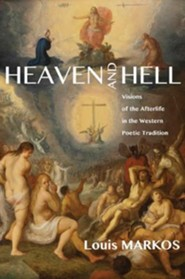 Heaven and Hell: Visions of the Afterlife in the Western Poetic Tradition  -     By: Louis Markos