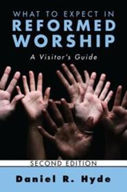 What to Expect in Reformed Worship 2nd Edition A Visitors Guide