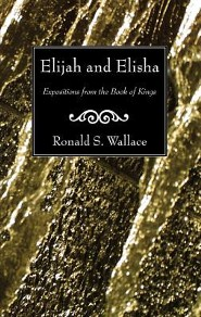 Elijah and Elisha: Expositions from the Book of Kings