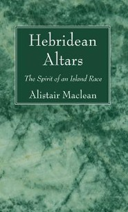 Hebridean Altars: The Spirit of an Island Race