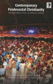 Contemporary Pentecostal Christianity: Interpretations from an African Context