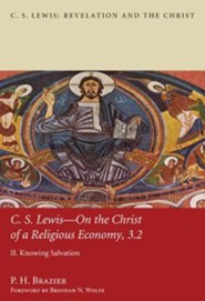 C.S. Lewis: On the Christ of a Religious Economy: Knowing Salvation