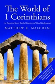 The World of 1 Corinthians: An Exegetical Source Book of Literary and Visual Backgrounds  -     By: Matthew R. Malcolm