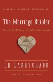 The Marriage Builder: Creating True Oneness to Transform Your Marriage  -     By: Larry Crabb