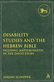 Disability Studies and the Hebrew Bible: Figuring Mephibosheth in the David Story