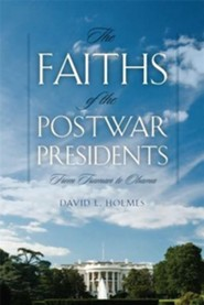 The Faiths of the Postwar Presidents: From Truman to Obama  -     By: David L. Holmes