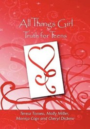All Things Girl: Truth for Teens, Edition 0002  -     By: Teresa Tomeo, Molly Miller & Monica Cops