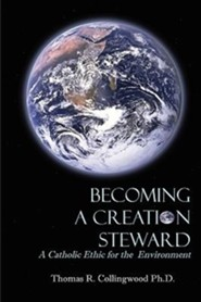 Becoming a Creation Steward: A Catholic Ethic for the Environment