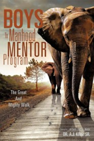Boys to Manhood Mentor Program  -     By: Dr. A.J. J. King Sr.