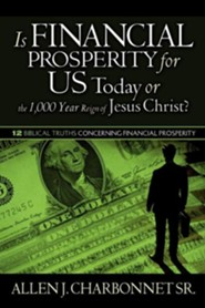 Is Financial Prosperity for Us Today or the 1,000 Year Reign of Jesus Christ?