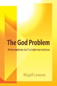 The God Problem: Alternatives to Fundamentalism