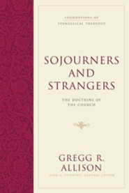 Sojourners and Strangers: The Doctrine of the Church  -     By: Gregg R. Allison