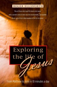Exploring the Fascinating Life of Jesus  -     By: Roger Ellsworth
