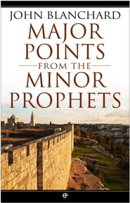 Major Points from the Minor Prophets  -     By: John Blanchard