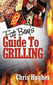 Fat Boy's Guide to Grilling