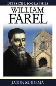William Farel: Bitesize Biographies